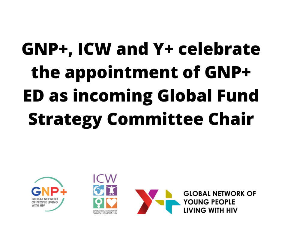 GNP+, ICW and Y+ celebrate the appointment of GNP+ ED as incoming Global Fund Strategy Committee Chair 2