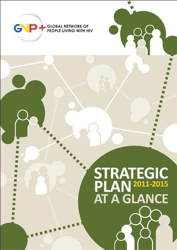 GNP+ Strategic Plan At A Glance 2011 – 2015